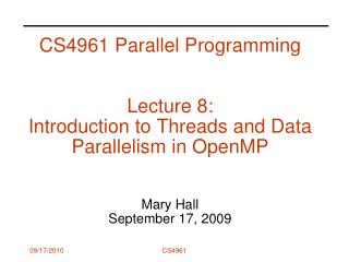 CS4961 Parallel Programming   Lecture 8:  Introduction to Threads and Data Parallelism in OpenMP   Mary Hall September 1