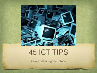 45 ICT TIPS