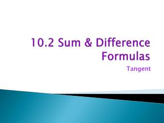 10.2 Sum & Difference Formulas