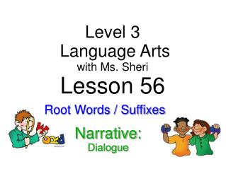 Level 3  Language Arts with  Ms. Sheri Lesson 56