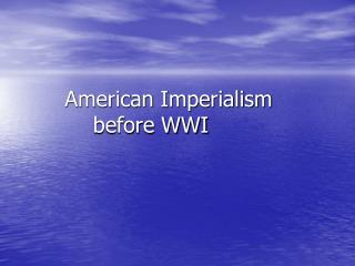 American Imperialism before WWI