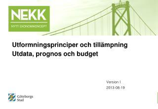 Utformningsprinciper och tillämpning Utdata, prognos och budget