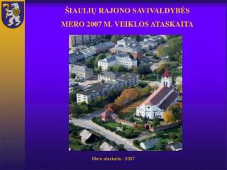 ŠIAULIŲ RAJONO SAVIVALDYBĖS MERO 2007 M. VEIKLOS ATASKAITA