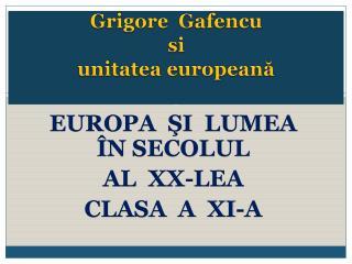 Grigore Gafencu si unitatea european ă