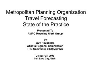 Metropolitan Planning Organization Travel Forecasting  State of the Practice