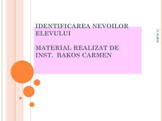 IDENTIFICAREA NEVOILOR ELEVULUI MATERIAL REALIZAT DE  INST.  BAKOS CARMEN