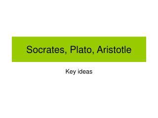 Socrates, Plato, Aristotle