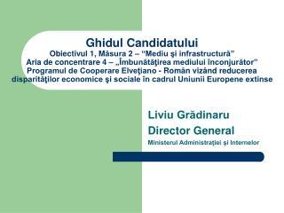 Liviu Grădinaru Director General Ministerul Administraţiei şi Internelor