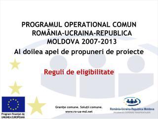 PROGRAMUL OPERATIONAL COMUN ROMÂNIA-UCRAINA-REPUBLICA MOLDOVA 2007-2013