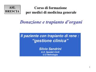 Il paziente con trapianto di rene : �gestione clinica� Silvio Sandrini A.O. Spedali Civili