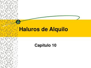 Haluros de Alquilo