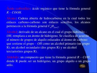 Ácido carboxílico : ácido orgánico que tiene la fórmula general  R – COOH .