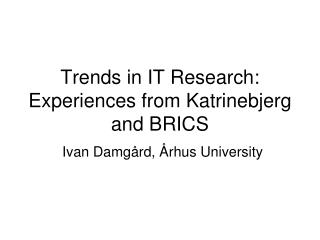 Trends in IT Research: Experiences from Katrinebjerg and BRICS