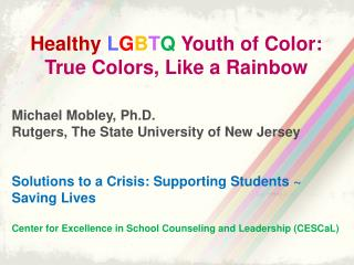 Healthy  L G B T Q  Youth of Color:  True Colors, Like a Rainbow Michael Mobley, Ph.D.