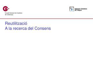 Reutilització A la recerca del Consens