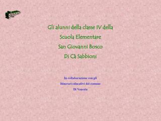 Gli alunni della classe IV della Scuola Elementare San Giovanni Bosco Di Cà Sabbioni