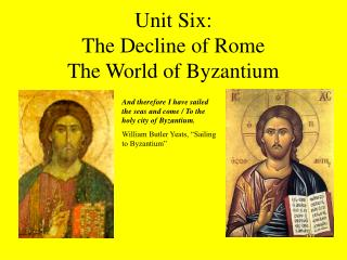 Unit Six: The Decline of Rome  The World of Byzantium