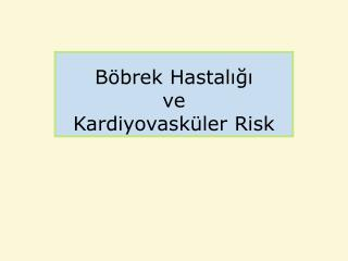 Böbrek Hastalığı ve Kardiyovasküler Risk
