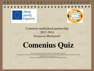 Comenius multilateral partnership   2012 - 2014 European Multiguid e