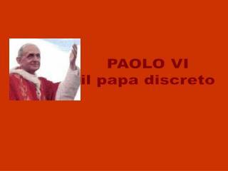 PAOLO VI il papa discreto