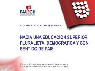 HACIA UNA EDUCACION SUPERIOR PLURALISTA, DEMOCRATICA Y CON SENTIDO DE PAIS