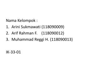 Nama Kelompok : Arini Sukmawati (118090009) Arif Rahman F.    (118090012)