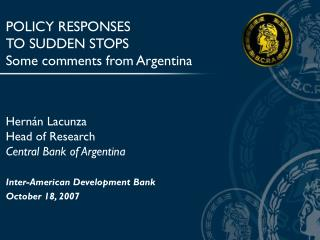 POLICY RESPONSES  TO SUDDEN STOPS Some comments from Argentina Hernán Lacunza Head of Research