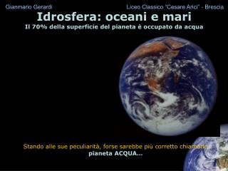 Idrosfera: oceani e mari Il 70% della superficie del pianeta è occupato da acqua