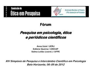 Fórum Pesquisa em psicologia, ética  e periódicos científicos Anna  Uziel  / UERJ