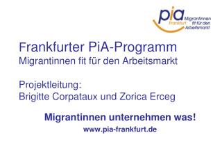 Migrantinnen unternehmen was! pia-frankfurt.de