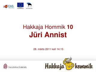Hakkaja Hommik  10 Jüri Annist 28 .  märts  201 1  kell  14.15