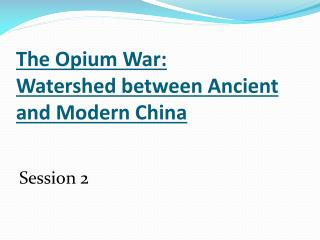 The Opium War: Watershed between Ancient and Modern China