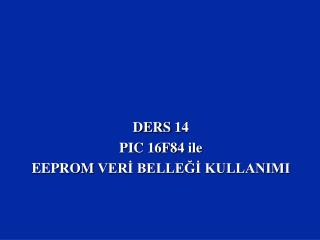 DERS  1 4 PIC 16F84  ile  EEPROM  VERİ BELLEĞİ KULLANIMI