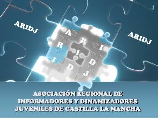 ASOCIACIÓN REGIONAL DE INFORMADORES Y DINAMIZADORES JUVENILES DE CASTILLA LA MANCHA