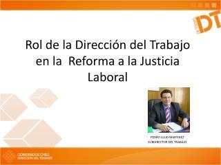 Rol de la Dirección del Trabajo   en la  Reforma a la Justicia Laboral