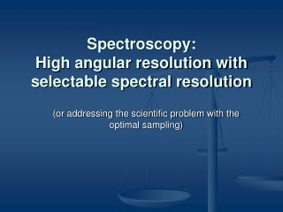 Spectroscopy: High angular resolution with selectable spectral resolution