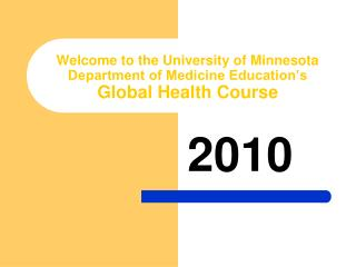 Welcome to the University of Minnesota  Department of Medicine Education s Global Health Course