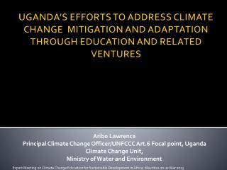 Aribo Lawrence Principal Climate Change Officer/UNFCCC Art.6 Focal point, Uganda