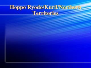 Hoppo Ryodo /Kuril/Northern Territories