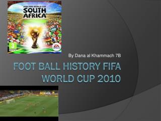 Foot ball history FiFA world cup 2010