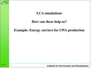 LCA simulations How can these help us? Example: Energy carriers for LWA production