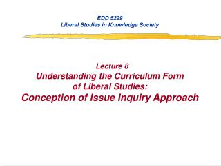 EDD 5229 Liberal Studies in Knowledge Society Lecture 8 Understanding the Curriculum Form
