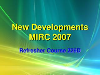 New Developments MIRC 2007
