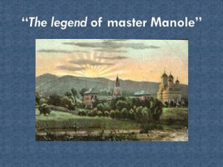 """ The legend  of master Manole """