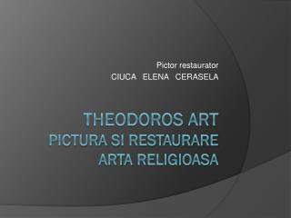 THEODOROS ART Pictura si restaurare arta religioasa
