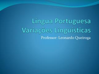L�ngua  Portuguesa Varia��es  Lingu�sticas