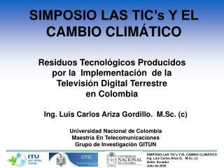 SIMPOSIO LAS TIC's Y EL CAMBIO CLIMÁTICO Ing. Luis Carlos Ariza G.   M.Sc. (c) Quito, Ecuador