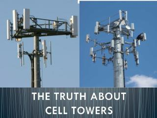 THE TRUTH ABOUT  CELL TOWERS