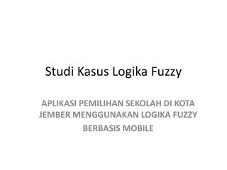 Studi Kasus Logika  Fuzzy