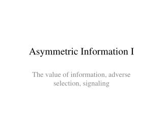 Asymmetric Information I